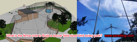 What is the fence cost to Build a soccer field-sized bird aviary park.jpg