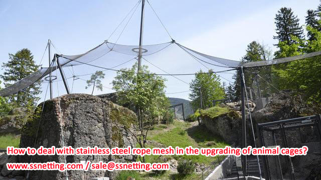 How to deal with stainless steel rope mesh in the upgrading of animal cages